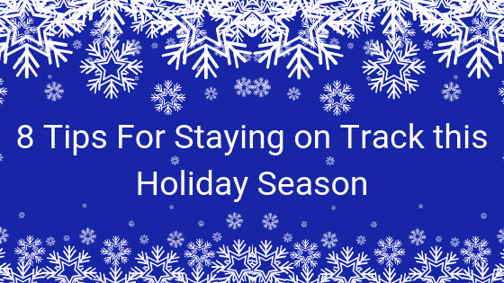 8 Tips for Staying on Track this Holiday Season