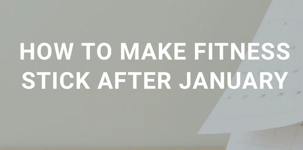 How to Make Fitness Stick After January