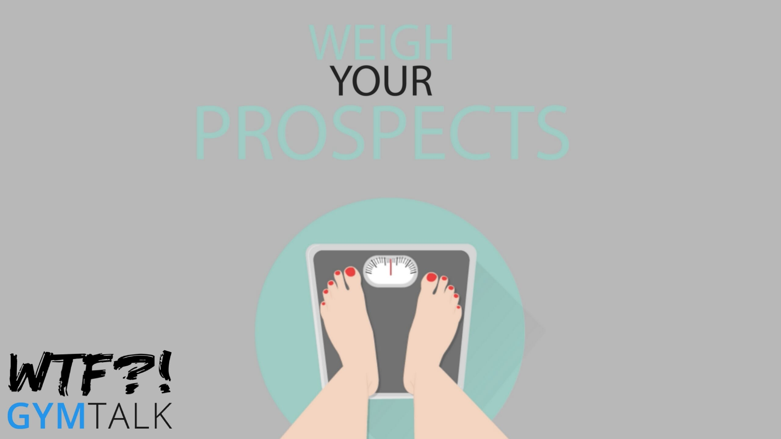 WTF Gym Talk | Weight Your Prospects