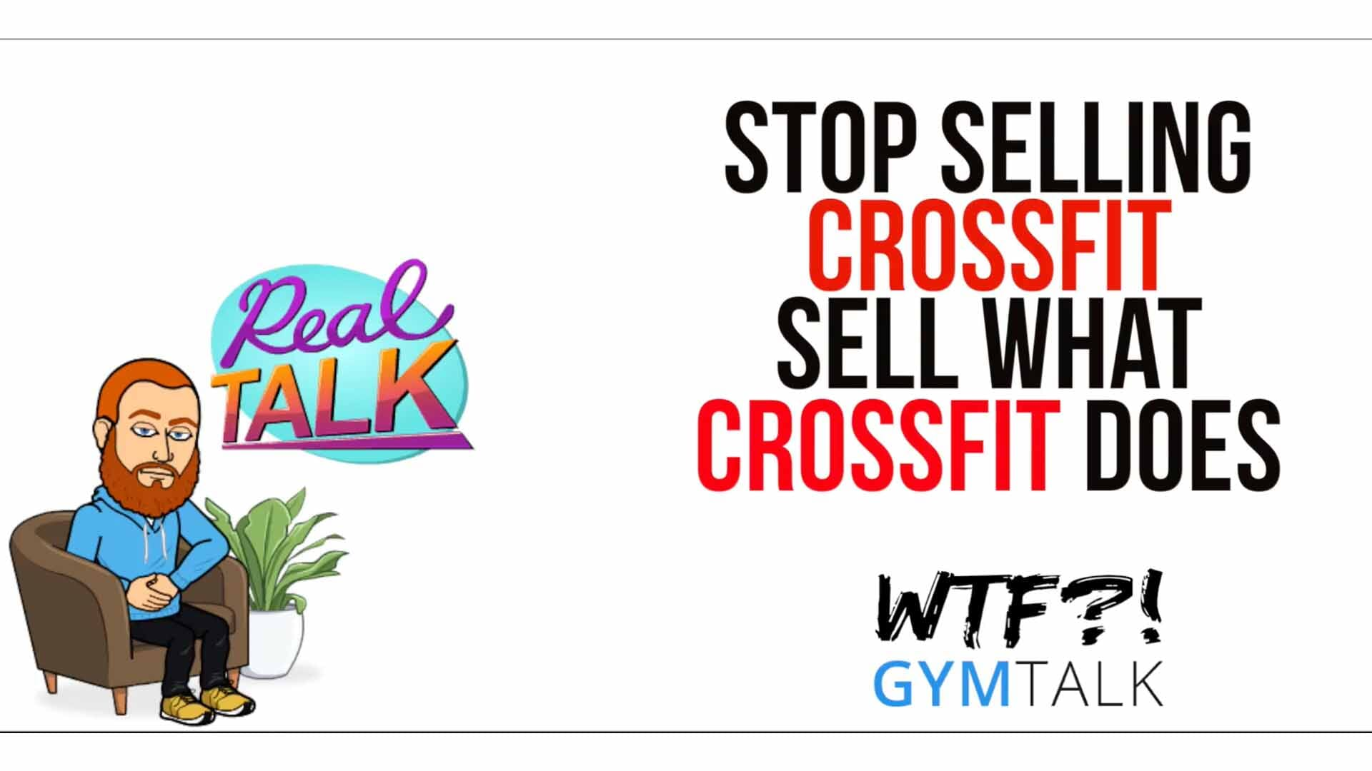 WTF Gym Talk | Stop Selling CrossFit...Sell What It Does