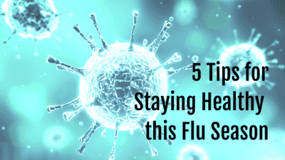 5 Tips for Staying Healthy this Flu Season