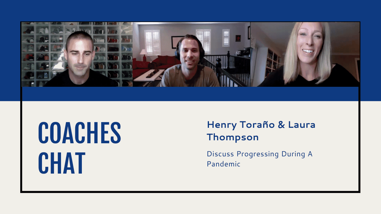 Coaches Chat - Henry Toraño & Laura Thompson Discuss Progressing During A Pandemic