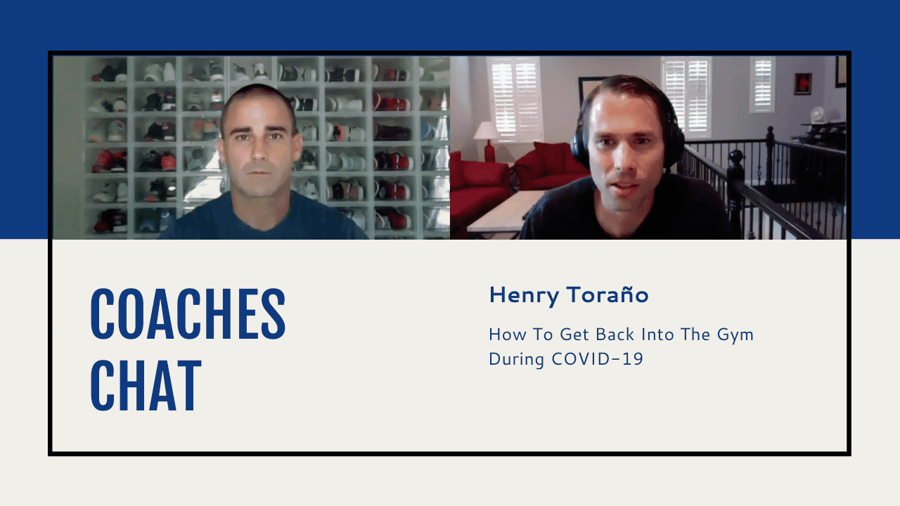 Coaches Chat - Henry Torano Discusses How To Get Back Into The Gym During COVID-19