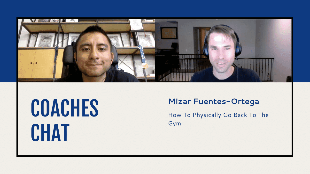 Coaches Chat - Mizar Fuentes-Ortega Discusses How To Physically Go Back To The Gym