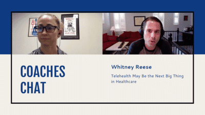 Coaches Chat - Whitney Reese Discusses if Telehealth May Be the Next Big Thing in Healthcare