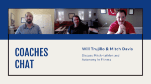 Coaches Chat - Will Trujillo and Mitch Davis Discuss Mitch-tathlon and Autonomy In Fitness