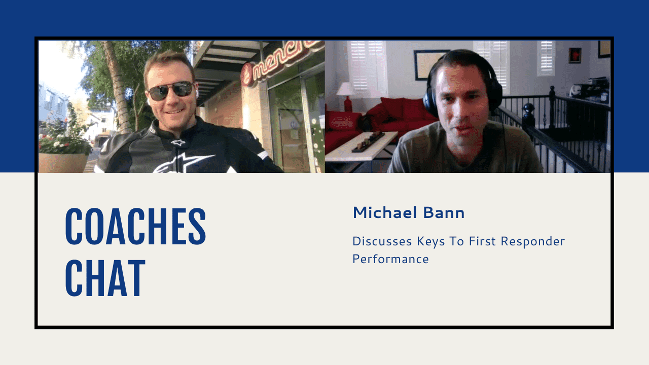 Coaches Chat - Michael Bann Discusses Keys To First Responder Performance