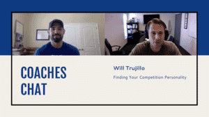 Coaches Chat - Will Trujillo Discusses Finding Your Competition Personality