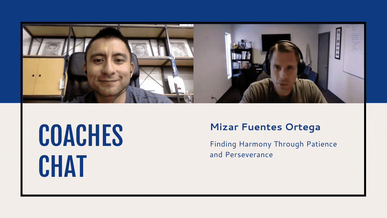 Coaches Chat - Mizar Fuentes-Ortega - Finding Harmony Through Patience and Perseverance