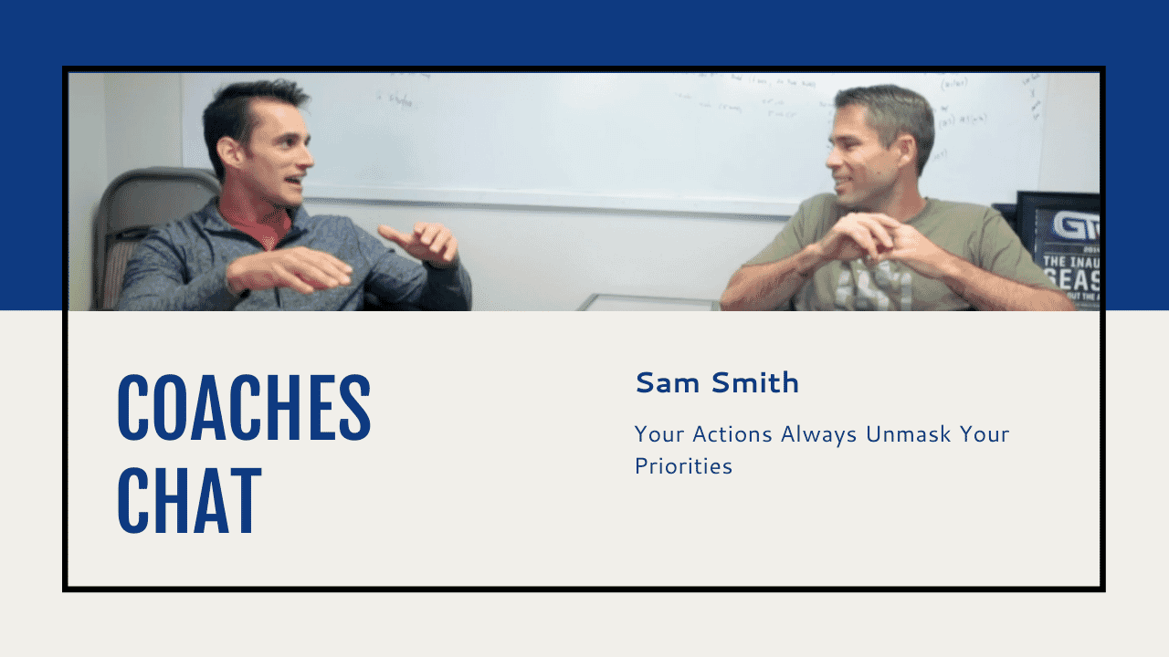 Coaches Chat - Sam Smith - Your Actions Always Unmask Your Priorities