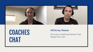 Coaches Chat - Whitney Reese Discusses A Defining Moment That Shaped Her Life?