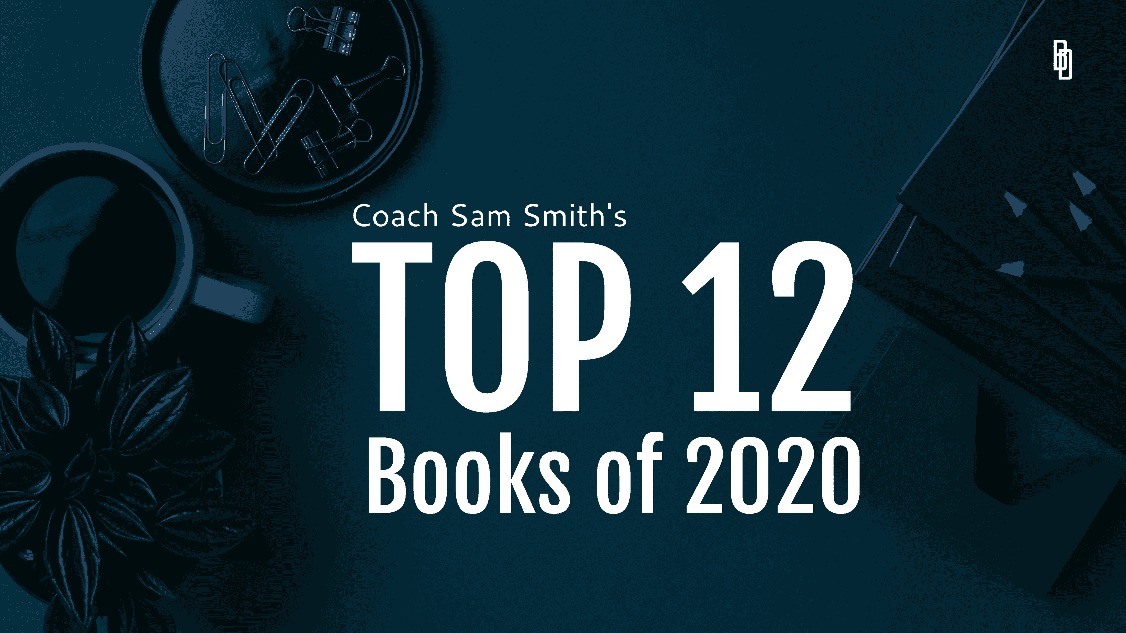 Coach Sam Smith's Top 12 Books of 2020
