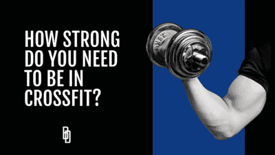 How strong do you need to be in CrossFit?