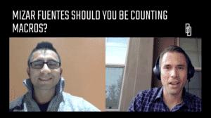 Coaches Chat - Mizar Fuentes Should I Count My Macros?