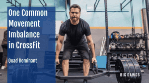One Common Movement Imbalance in CrossFit - Quad Dominant