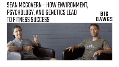 Coach Chat - Sean McGovern Discusses How Genetics, Environment, and Psychology Lead To Fitness Success