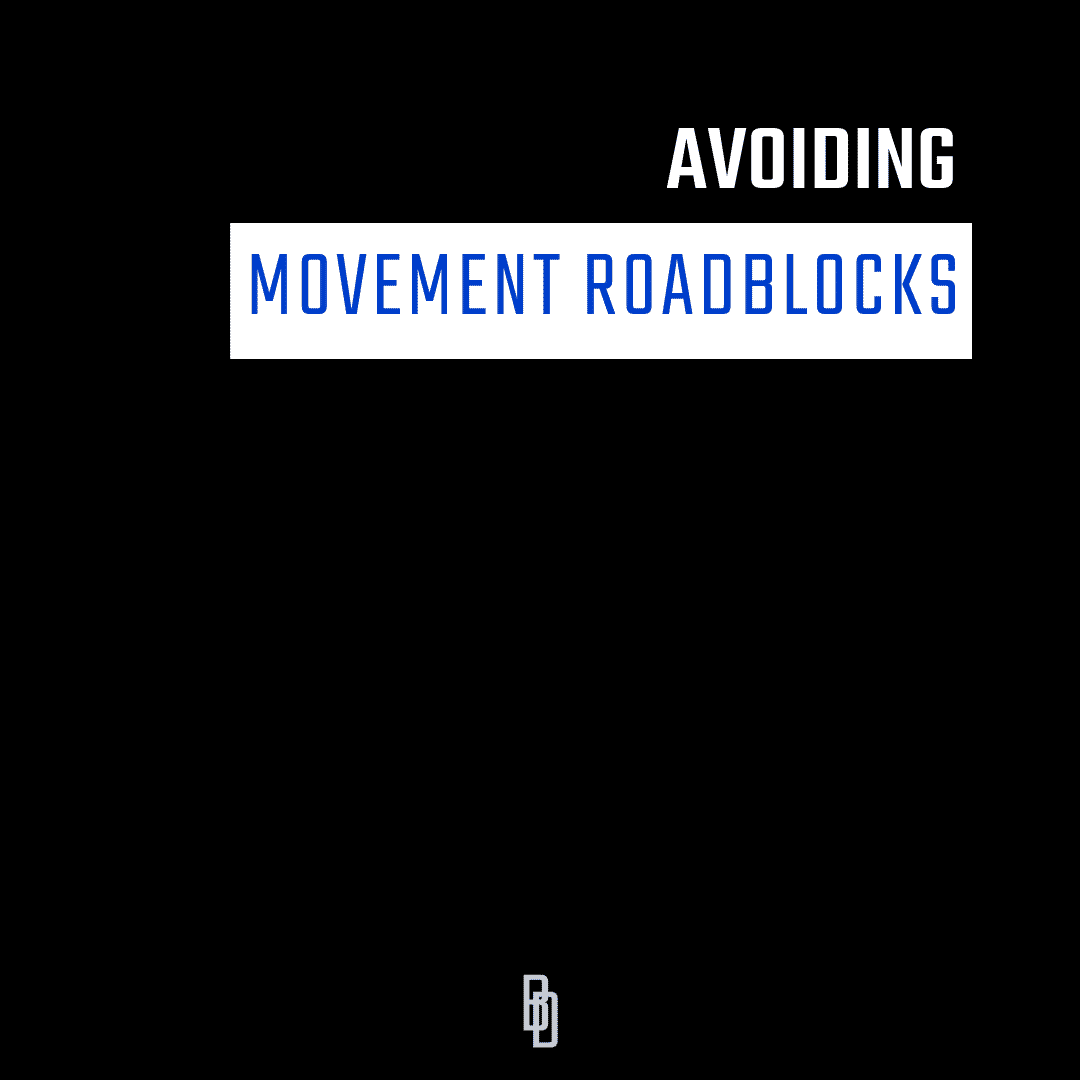 Avoiding Movement Roadblocks