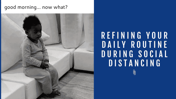 Refining your daily routine during social distancing