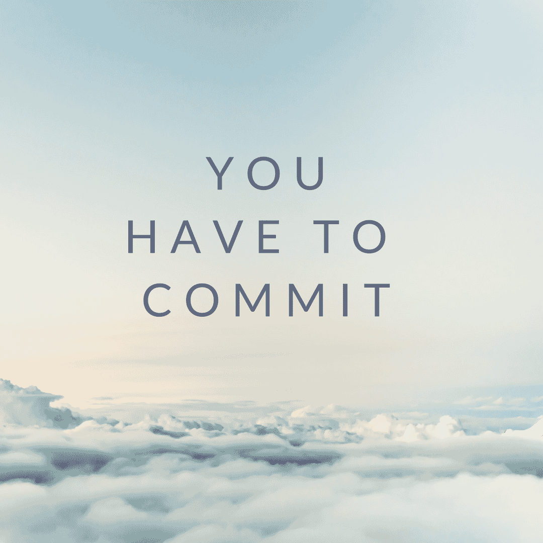 You Have to Commit